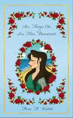 Couverture de Au temps où les fées dansaient, Tome 2 par Rose P. Katell