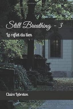 Couverture de Still Breathing 3 - Le reflet du tien par Claire Lebreton