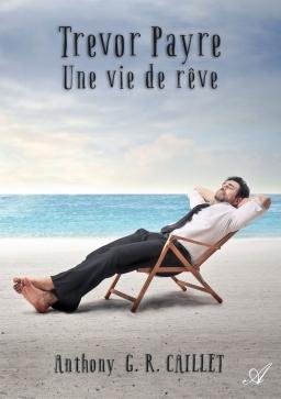 Couverture de Trevor Payre - Une vie de rêve par Anthony G. R. CAILLET