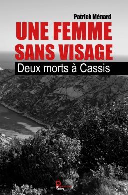 Couverture de Une femme sans visage - Deux morts à Cassis par Patrick Ménard