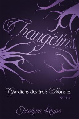 Couverture de Changelins - Gardiens des trois mondes T3 par Shealynn Royan