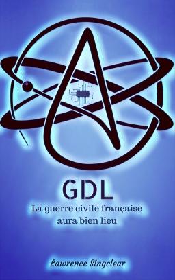 Couverture de GDL: La guerre civile Française aura bien lieu par Lawrence Singclear