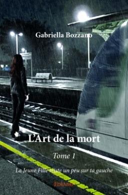 Couverture de L'art de la mort T.1 : la jeune fille triste un peu sur ta gauche par Gabriella Bozzano