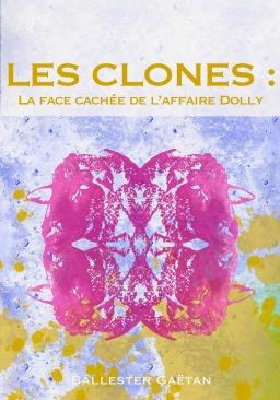 Couverture de Les Clones : La face cachée de l'affaire Dolly. par Ballester Gaëtan