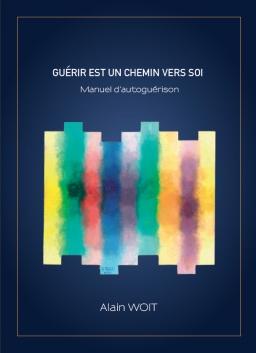 Couverture de Guérir est un chemin vers soi - Manuel d'autoguérison par Alain WOIT