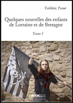 Couverture de Quelques nouvelles des enfants de Lorraine et de Bretagne - Tome I par Frédéric Pussé